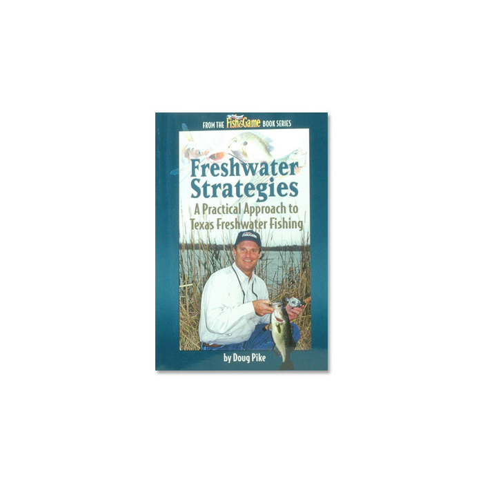 Freshwater Strategies A Practical Approach to Texas Freshwater F